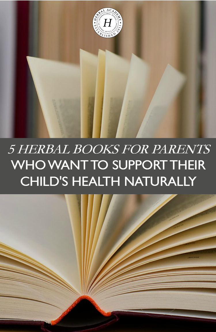 5 Herbal Books For Parents Who Want To Support Their Child's Health Naturally | Herbal Academy | Support your child's health naturally with these 5 herbal books for parents that will help your family thrive!