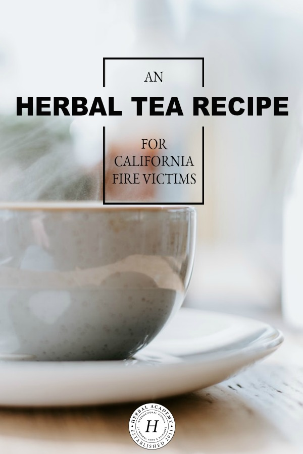 An Herbal Tea Recipe For California Fire Victims   Herbal Academy   Here's a delicious respiratory and nervous system supportive herbal tea recipe for California fire victims and those suffering from smoke inhalation.
