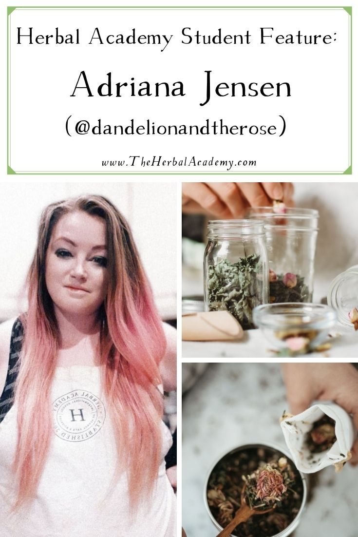 Herbal Academy Student Interview: Adriana Jensen (@dandelionandtherose) | Herbal Academy | We recently interviewed herbalist Adriana Jensen. Adriana enjoys putting together herbal skincare products and plans to open her own business.